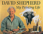 David Sheherd: My Painting Life by David Shepherd (Hardback, 2002)