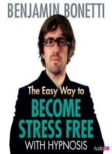 The Easy Way to Become Stress Free with Hypnosis By ...