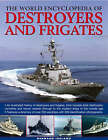The World Encyclopedia of Destroyers and Frigates: An Illustrated History of Destroyers and Frigates, from Torpedo Boat Destroyers, Corvettes and Escort Vessels Through to the Modern Ships of the Missile Age by Bernard Ireland (Hardback, 2009)