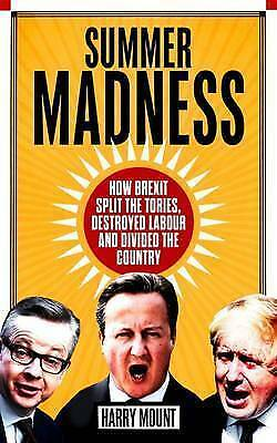 1 of 1 - Summer Madness: How Brexit Split the Tories, Destroyed Labour and Divided the Co