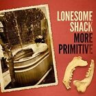 More Primitive 0095081015920 by Lonesome Shack CD