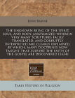 The Unknown Being of the Spirit, Soul, and Body, Anatomized Wherein Very Many Scriptures Falsly Translated, and Corruptly Interpreted Are Clearly Explained, by Which, Many Doctrines Now Taught That Subvert the Faith of the Gospel Are Discovered (1654) by John Brayne (Paperback / softback, 2010)