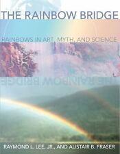 The Rainbow Bridge: Rainbows in Art, Myth, and Science by Raymond L. Lee Jr, Al