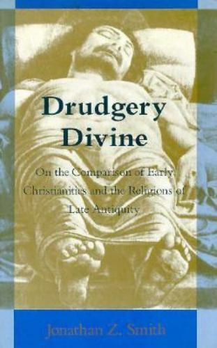 Drudgery Divine: On the Comparison of Early Christianities and the Religions of