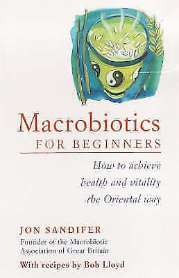 Lloyd, Bob, Sandifer, Jon, Macrobiotics for Beginners: How to Achieve Health and