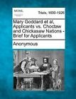 Mary Goddard et al, Applicants vs. Choctaw and Chickasaw Nations - Brief for Applicants by Anonymous (Paperback / softback, 2012)