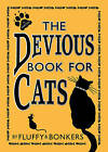 The Devious Book for Cats: Cats Have Nine Lives. Shouldn't They be Lived to the Fullest? by Chris Pauls, Joe Garden, Scott Sherman, Janet Ginsburg, Fluffy, Bonkers, Anita Serwacki (Hardback, 2008)