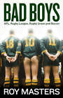 Bad Boys of Football: AFL, Rugby League, Rugby Union and Football by Roy Masters (Paperback, 2006)
