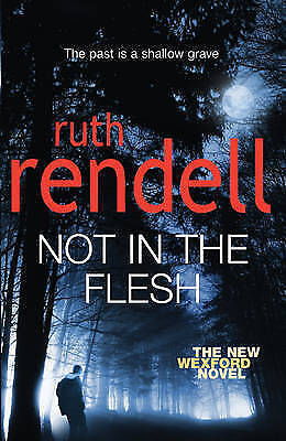 Rendell, Ruth, Not in the Flesh: (A Wexford Case), Very Good Book