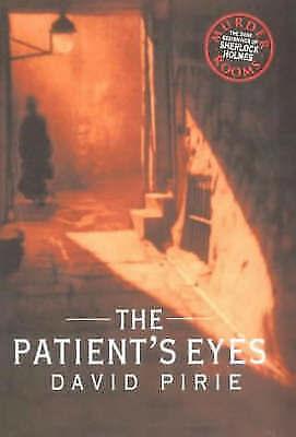 The Patient's Eyes: The Dark Beginnings of Sherlock Holmes by David B. Pirie...