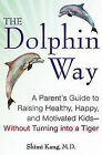 The Dolphin Way: A Parent's Guide to Raising Healthy, Happy, and Motivated Kids--Without Turning Into a Tiger by Shimi K Kang (Hardback, 2014)