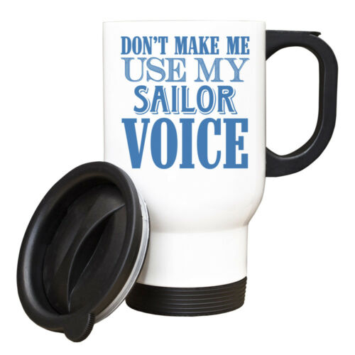 Don/'t make me use my Sailor Voice 10oz funny Mug 067