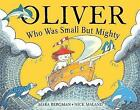 Oliver Who Was Small But Mighty by Mara Bergman (Paperback, 2009)
