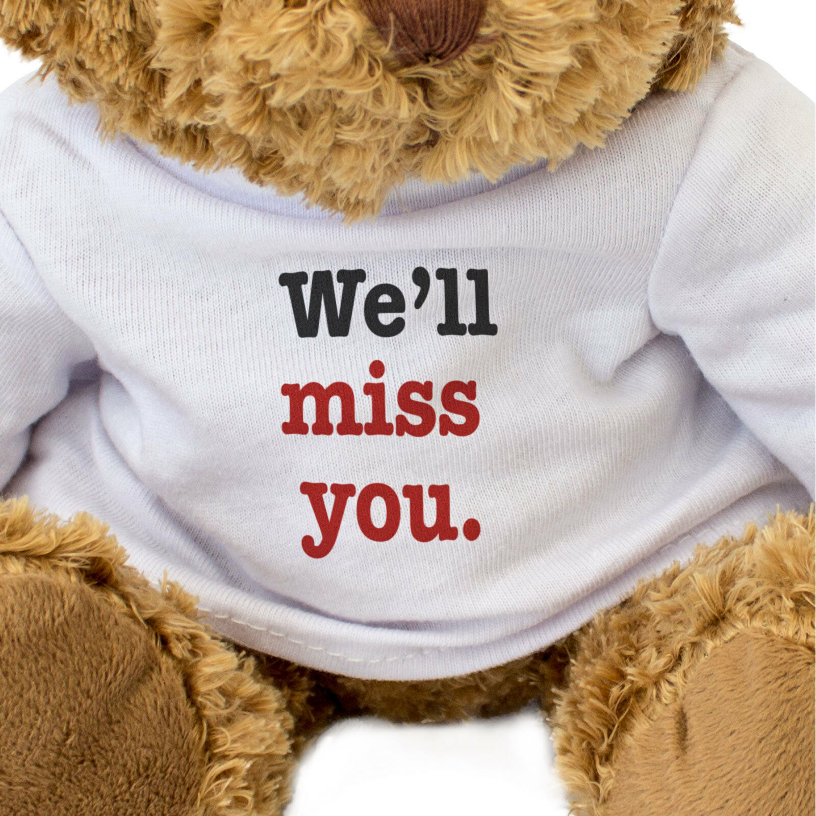 NEW - YOU WE'LL MISS YOU - - Teddy Bear - Soft Cute Cuddly - Leaving Gift Present 742486