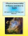 Physical Immortality: A History and How to Guide: Or How to Live 150 Years and Beyond by Martin K Ettington (Paperback / softback, 2010)