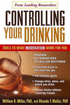 Munoz, Ricardo,Miller, William R, Controlling Your Drinking: Tools to Make Moder