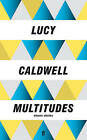 Multitudes by Lucy Caldwell (Paperback, 2016)