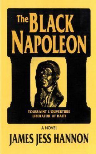 The Black Napoleon : Toussaint L'Ouverture Liberator of Haiti by James Jess...