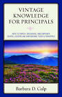 Vintage Knowledge for Principals: Keys to Enrich, Encourage, and Empower School Leaders and Empowering Today's Principals by Barbara D. Culp (Paperback, 2016)