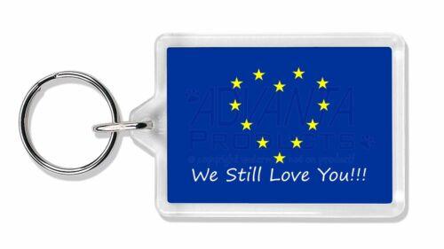 British Brexit BRITISH-4K Europe /'We Still Love You/' Photo Keyring Animal Gift