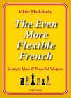 The Even More Flexible French: Strategic Ideas & Powerful Weapons by Viktor Moskalenko (Paperback / softback, 2015)