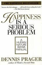 Happiness Is a Serious Problem : A Human Nature Repair Manual by Dennis Prager (1998, Paperback)