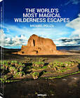 The World's Most Magical Wilderness Resorts by Michael Pollza (Hardback, 2015)