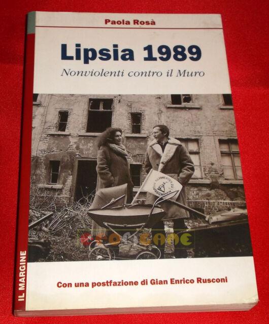 Paola Rosà LIPSIA 1989 Nonviolenti contro il Muro (Rosa) - Il Margine 2009 - C2