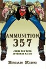 Ammunition 357 Jokes for Your Internet Ammo 9781449047160 by Brian King