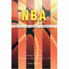 The NBA From Top to Bottom Kyle Wright iUniverse Hardback 9780595697960
