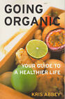 Going Organic: Your Guide to a Healthier Life by Kris Abbey (Paperback, 2002)
