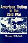 American Fiction in the Cold War by Thomas Hill Schaub (Paperback, 1991)