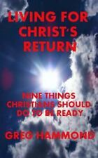 Living for Christ's Return : Nine Things Christians Should Do to Be Ready by...