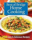 Best of Bridge Home Cooking: 250 Easy and Delicious Recipes by Best of Bridge (Hardback, 2015)