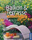 Balkon & Terrasse gestalten, pflegen, genießen von Bettina Rehm-Wolters, Ursula Braun-Bernhart und Burkhard Bohne (2013, Gebundene Ausgabe)