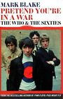 Pretend You're in a War: The Who and the Sixties by Mark Blake (Hardback, 2014)