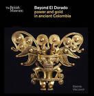 Beyond El Dorado: Power and Gold in Ancient Colombia by Elisenda Vila Llonch (Paperback, 2013)