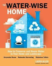 The Water-Wise Home: How to Conserve, Capture, and Reuse Water in Your Home and