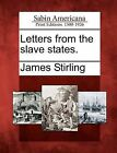 Letters from the Slave States. by James Stirling (Paperback / softback, 2012)
