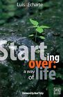 Starting Over: A Way of Life by Luis J Echarte (Paperback / softback, 2013)