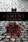 Lament: A Search for Truth by Rick Nelson (Paperback / softback, 2012)