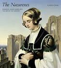 The Nazarenes: Romantic Avant-Garde and the Art of the Concept by Cordula Grewe (Hardback, 2015)