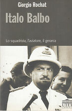 Italo Balbo. Lo squadrista, l'aviatore, il gerarca. G. Rochat. Utet. 2003. LM2