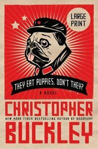 They-Eat-Puppies-Don-039-t-They-A-Novel-Buckley-Christopher-Good