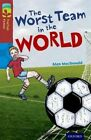 Oxford Reading Tree TreeTops Fiction: Level 15: The Worst Team in the World by Alan MacDonald (Paperback, 2014)