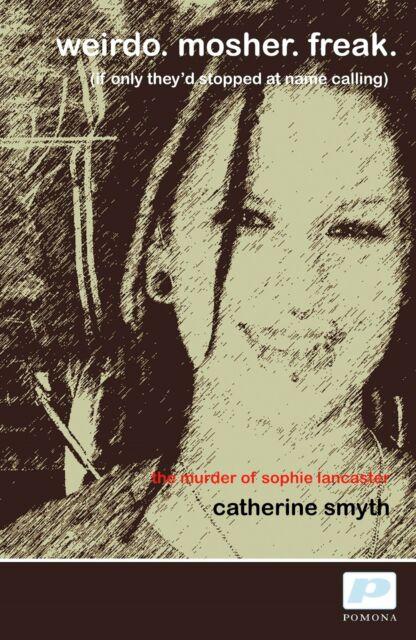 Weirdo Mosher Freak book by Catherine Smyth (the murder of Sophie Lancaster)