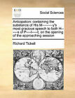 Anticipation: Containing the Substance of His M---------Y's Most Gracious Speech to Both H------S of P----L-----T, on the Opening of the Approaching Session by Richard Tickell (Paperback / softback, 2010)