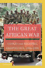 The Great African War: Congo and Regional Geopolitics, 1996-2006 by Filip Reyntjens (Paperback, 2010)