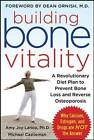 Building Bone Vitality: A Revolutionary Diet Plan to Prevent Bone Loss and Reverse Osteoporosis - Without Dairy Foods, Calcium, Estrogen, or Drugs by Amy Joy Lanou, Michael Castleman (Paperback, 2009)