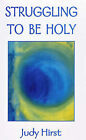 Struggling to be Holy by Judy Hirst (Paperback, 2006)